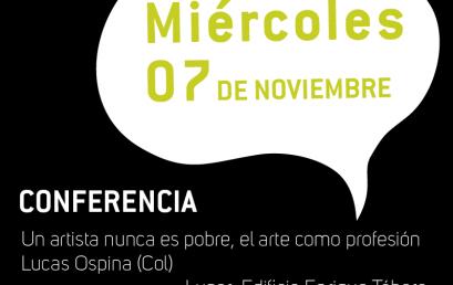 Conferencia: Un artista nunca es pobre, el arte como profesión de Lucas Ospina