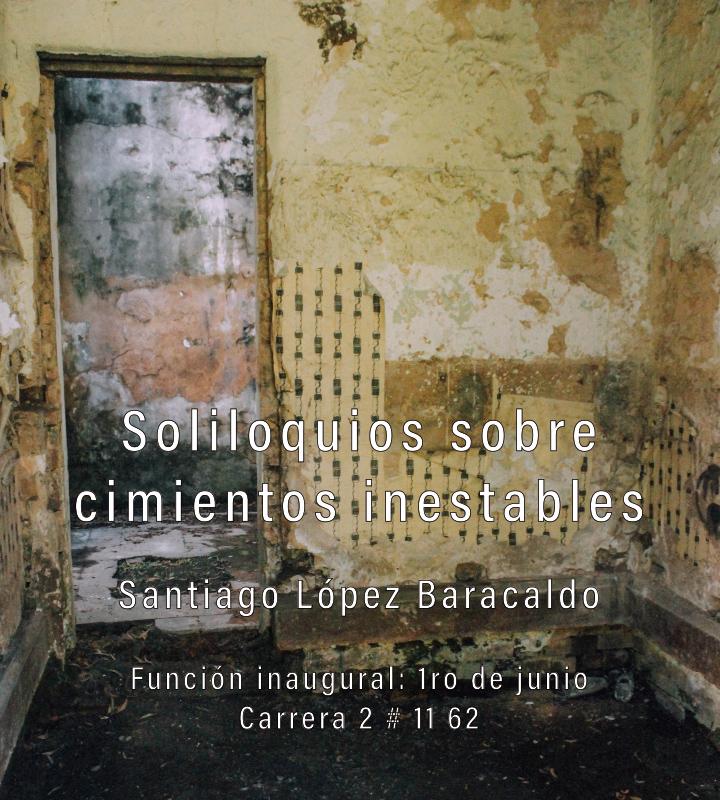 Soliloquios sobre cimientos inestables – Santiago López Baracaldo
