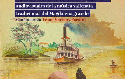 Rescate de las obras, colecciones y archivos audiovisuales de la música vallenata tradicional del Magdalena grande con Frank Martínez Fuentes