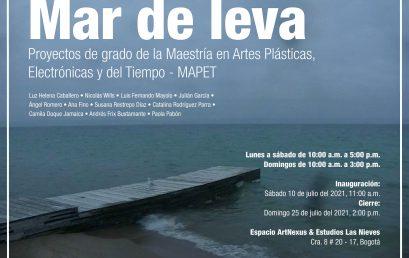 Inauguración Mar de Leva   Exposición Proyectos de grado de la Maestría en Artes Plásticas, Electrónicas y del Tiempo – MAPET