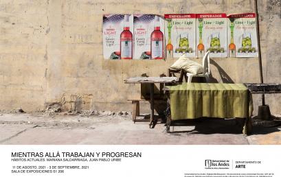 Exposición Mientras allá trabajan y progresan de Mariana Saldarriaga, Juan Pablo Uribe