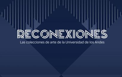 Exposición Reconexiones: las colecciones de Arte de la Universidad de los Andes
